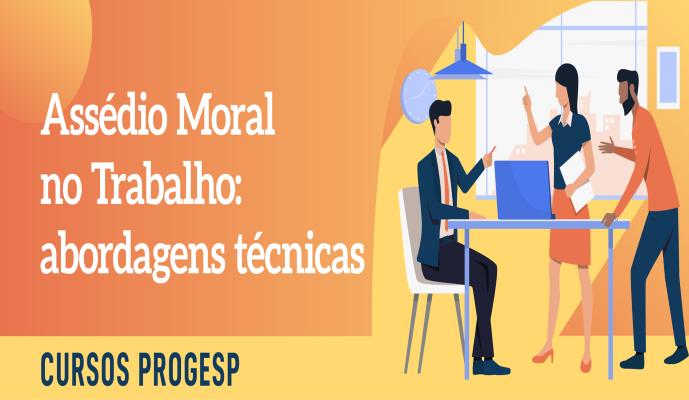 Curso Assédio Moral no Trabalho: abordagens técnicas